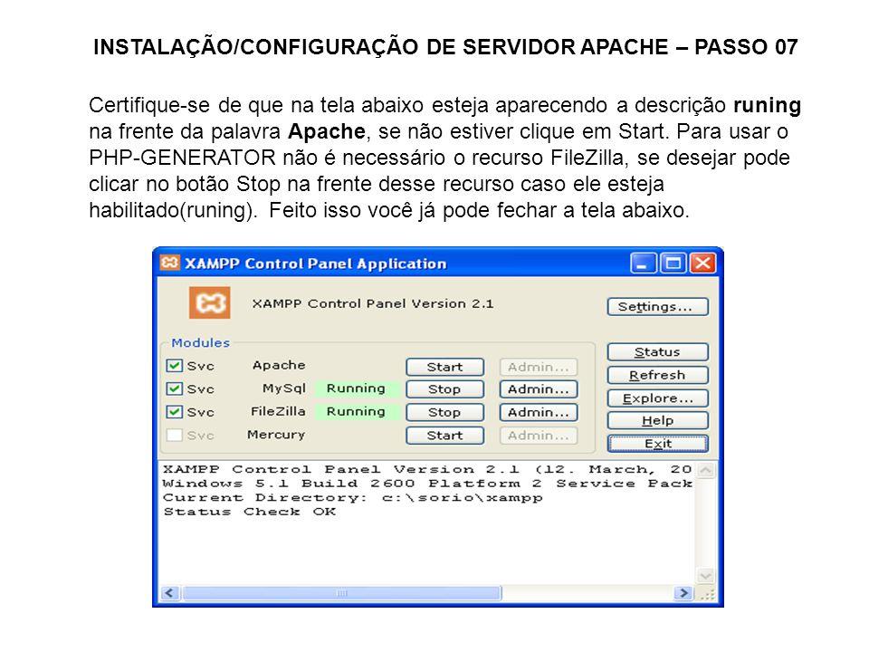 INSTALAÇÃO/CONFIGURAÇÃO DE SERVIDOR APACHE – PASSO 07 Certifique-se de que na tela abaixo esteja aparecendo a descrição runing na frente da palavra Ap