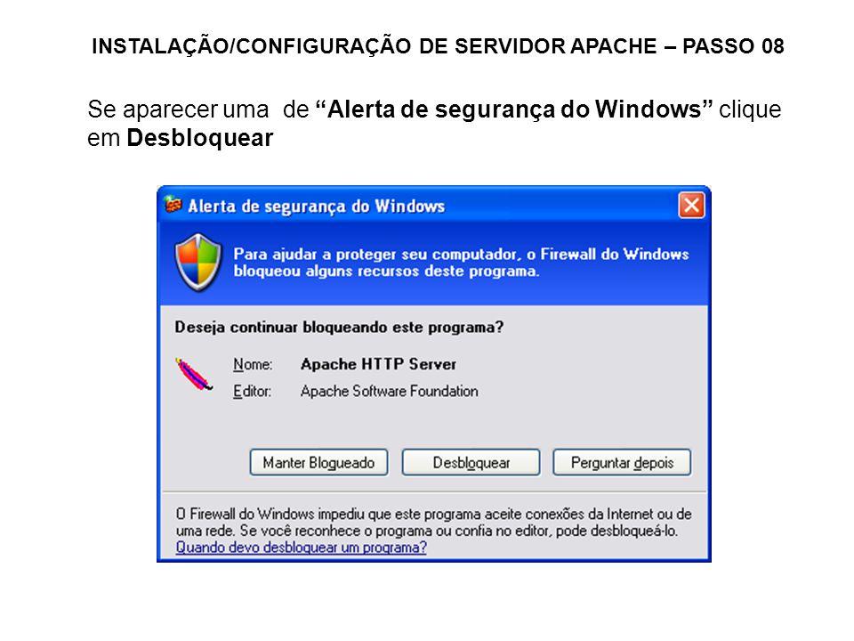 INSTALAÇÃO/CONFIGURAÇÃO DE SERVIDOR APACHE – PASSO 08 Se aparecer uma de Alerta de segurança do Windows clique em Desbloquear