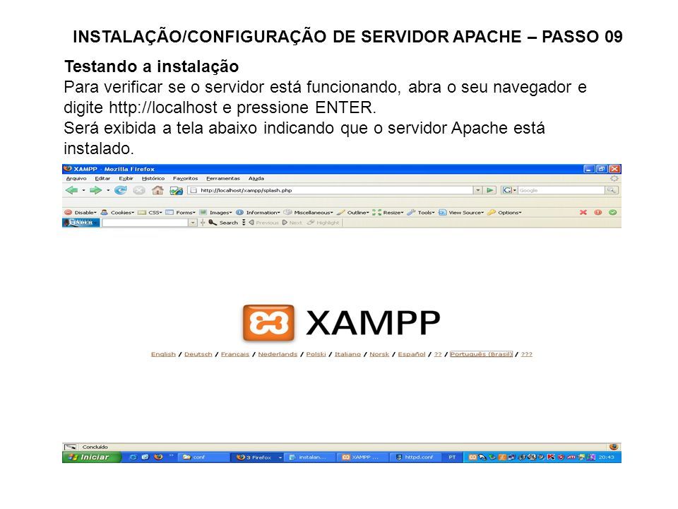 INSTALAÇÃO/CONFIGURAÇÃO DE SERVIDOR APACHE – PASSO 09 Testando a instalação Para verificar se o servidor está funcionando, abra o seu navegador e digi