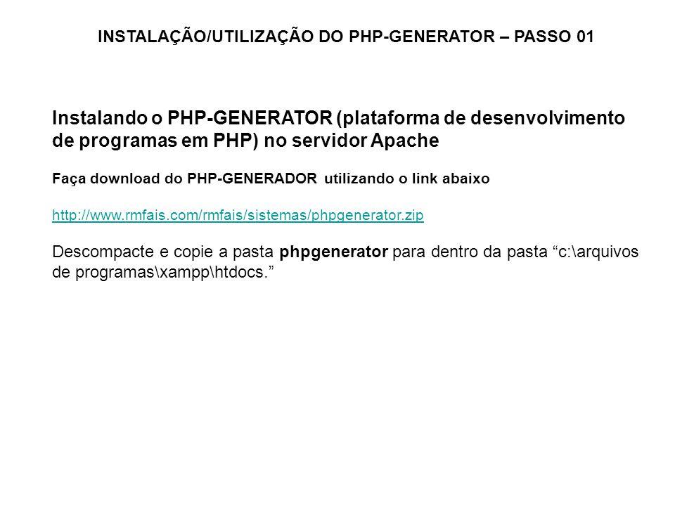 INSTALAÇÃO/UTILIZAÇÃO DO PHP-GENERATOR – PASSO 01 Instalando o PHP-GENERATOR (plataforma de desenvolvimento de programas em PHP) no servidor Apache Fa