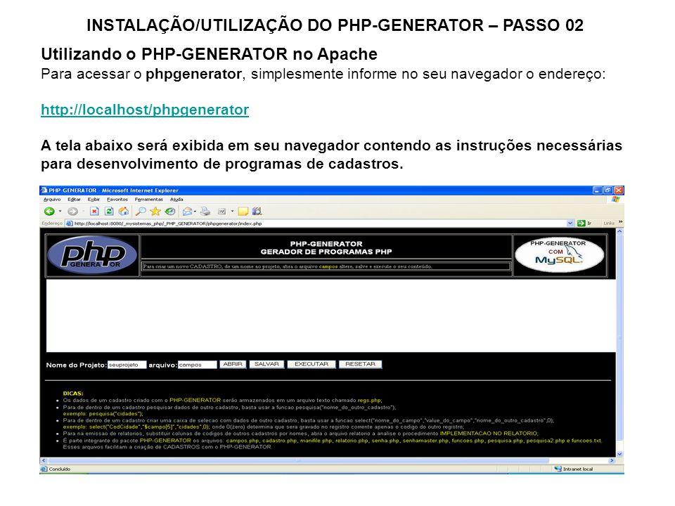 Utilizando o PHP-GENERATOR no Apache Para acessar o phpgenerator, simplesmente informe no seu navegador o endereço: http://localhost/phpgenerator A te