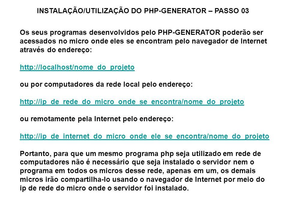Os seus programas desenvolvidos pelo PHP-GENERATOR poderão ser acessados no micro onde eles se encontram pelo navegador de Internet através do endereç