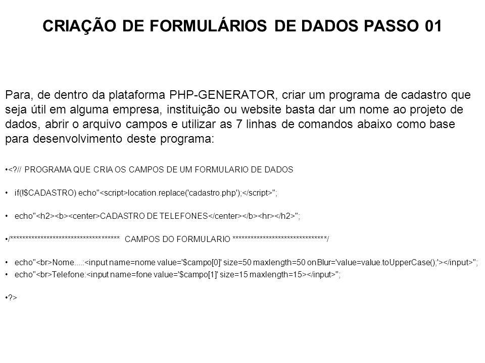 CRIAÇÃO DE FORMULÁRIOS DE DADOS PASSO 01 Para, de dentro da plataforma PHP-GENERATOR, criar um programa de cadastro que seja útil em alguma empresa, i