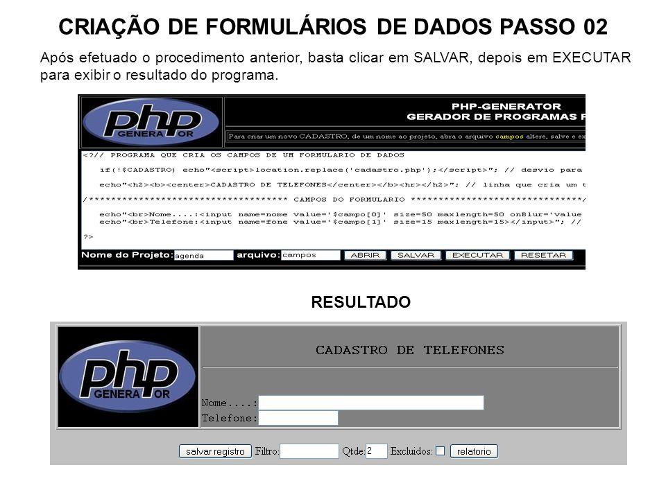 CRIAÇÃO DE FORMULÁRIOS DE DADOS PASSO 02 Após efetuado o procedimento anterior, basta clicar em SALVAR, depois em EXECUTAR para exibir o resultado do