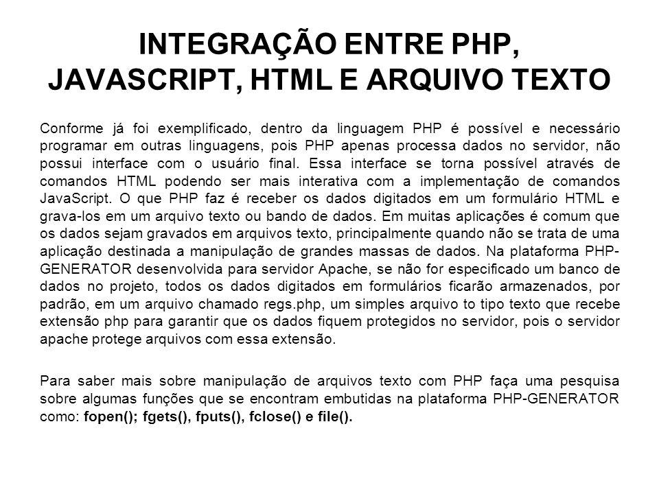 INTEGRAÇÃO ENTRE PHP, JAVASCRIPT, HTML E ARQUIVO TEXTO Conforme já foi exemplificado, dentro da linguagem PHP é possível e necessário programar em out