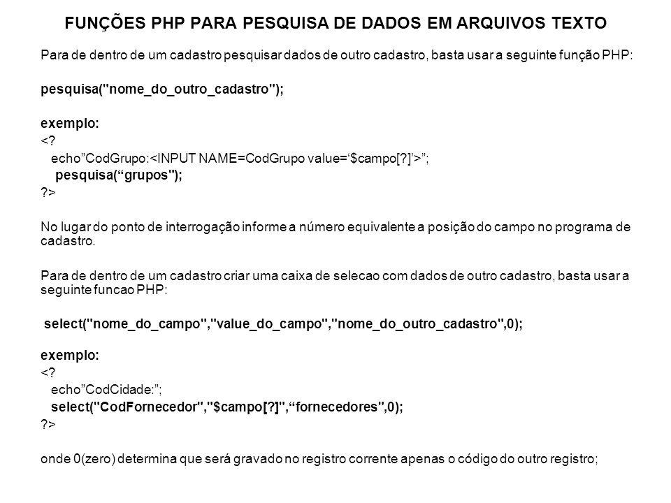 FUNÇÕES PHP PARA PESQUISA DE DADOS EM ARQUIVOS TEXTO Para de dentro de um cadastro pesquisar dados de outro cadastro, basta usar a seguinte função PHP