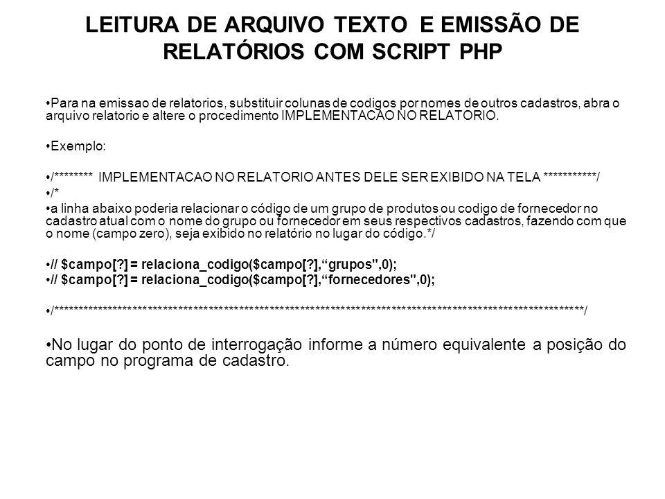 LEITURA DE ARQUIVO TEXTO E EMISSÃO DE RELATÓRIOS COM SCRIPT PHP Para na emissao de relatorios, substituir colunas de codigos por nomes de outros cadas