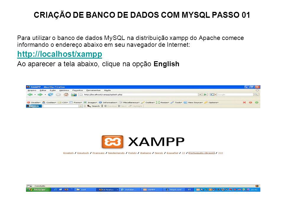 CRIAÇÃO DE BANCO DE DADOS COM MYSQL PASSO 01 Para utilizar o banco de dados MySQL na distribuição xampp do Apache comece informando o endereço abaixo