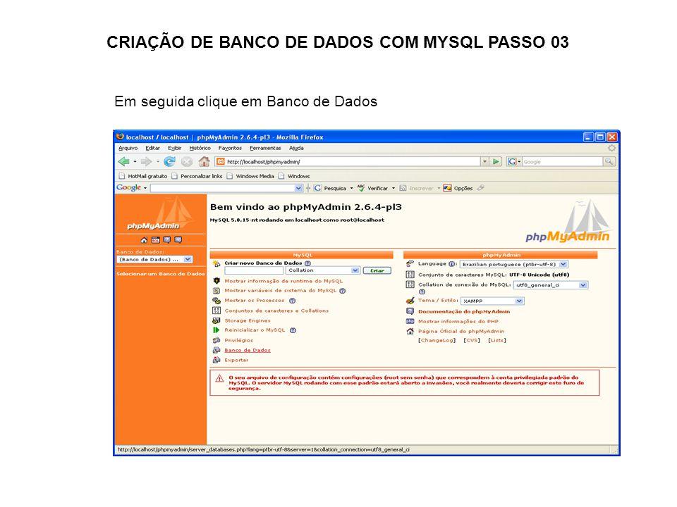 CRIAÇÃO DE BANCO DE DADOS COM MYSQL PASSO 03 Em seguida clique em Banco de Dados
