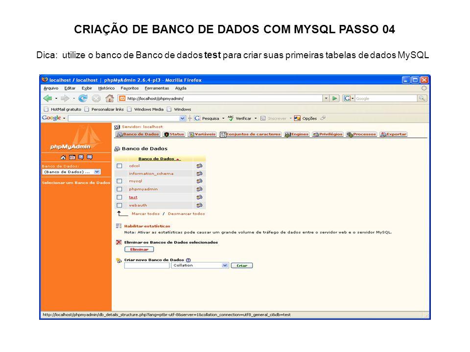CRIAÇÃO DE BANCO DE DADOS COM MYSQL PASSO 04 Dica: utilize o banco de Banco de dados test para criar suas primeiras tabelas de dados MySQL