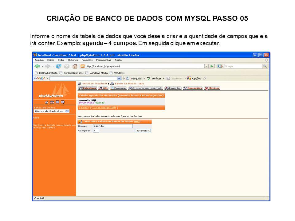 CRIAÇÃO DE BANCO DE DADOS COM MYSQL PASSO 05 Informe o nome da tabela de dados que você deseja criar e a quantidade de campos que ela irá conter. Exem