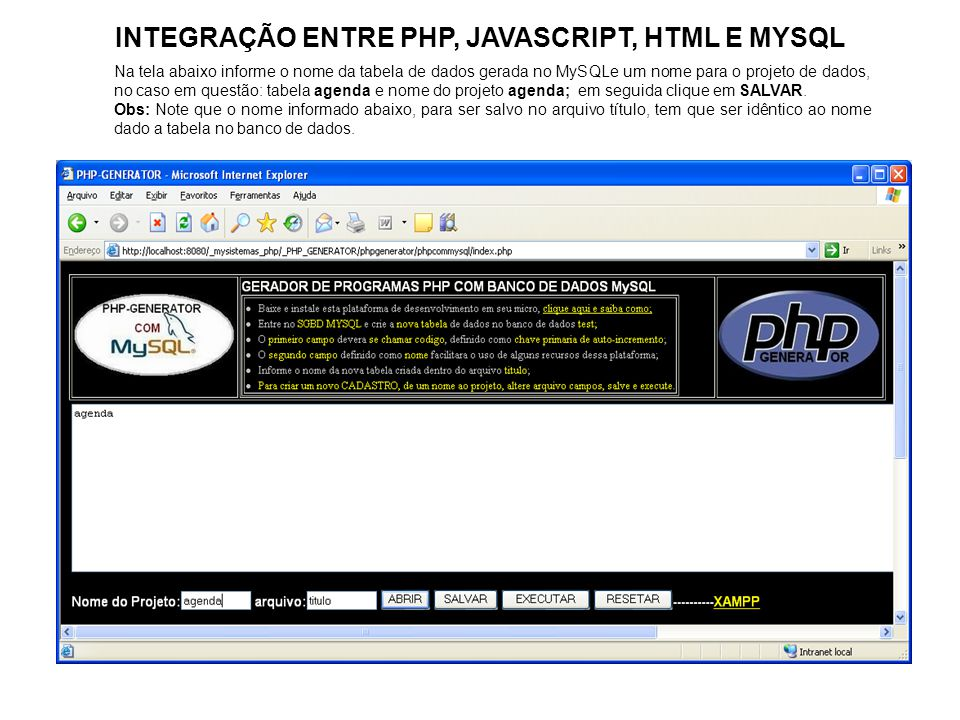INTEGRAÇÃO ENTRE PHP, JAVASCRIPT, HTML E MYSQL Na tela abaixo informe o nome da tabela de dados gerada no MySQLe um nome para o projeto de dados, no c
