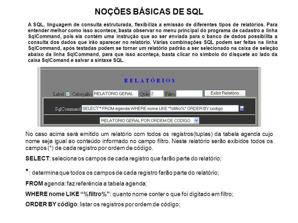 NOÇÕES BÁSICAS DE SQL A SQL, linguagem de consulta estruturada, flexibiliza a emissão de diferentes tipos de relatórios. Para entender melhor como iss