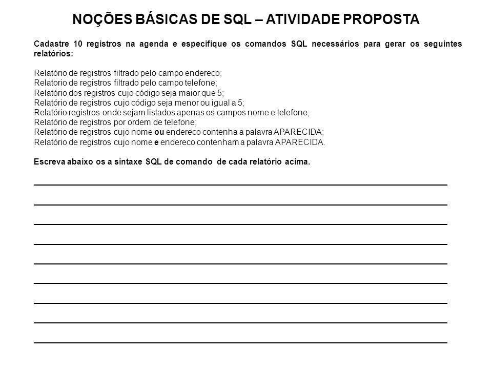 NOÇÕES BÁSICAS DE SQL – ATIVIDADE PROPOSTA Cadastre 10 registros na agenda e especifique os comandos SQL necessários para gerar os seguintes relatório