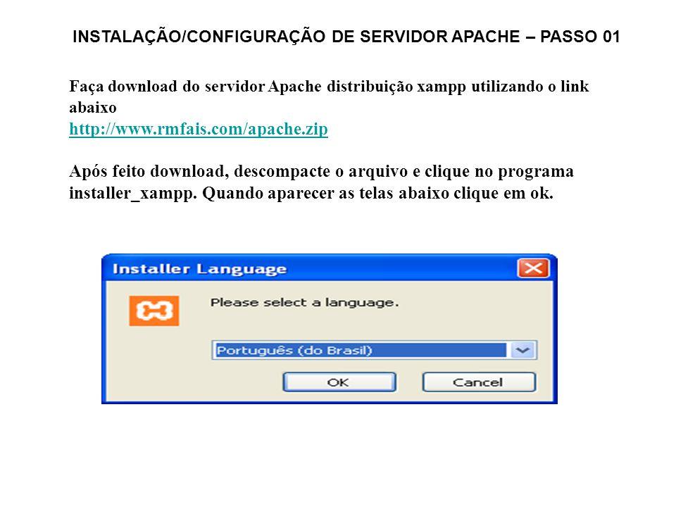 Faça download do servidor Apache distribuição xampp utilizando o link abaixo http://www.rmfais.com/apache.zip Após feito download, descompacte o arqui