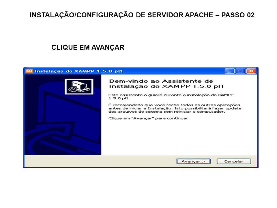 INSTALAÇÃO/CONFIGURAÇÃO DE SERVIDOR APACHE – PASSO 02 CLIQUE EM AVANÇAR