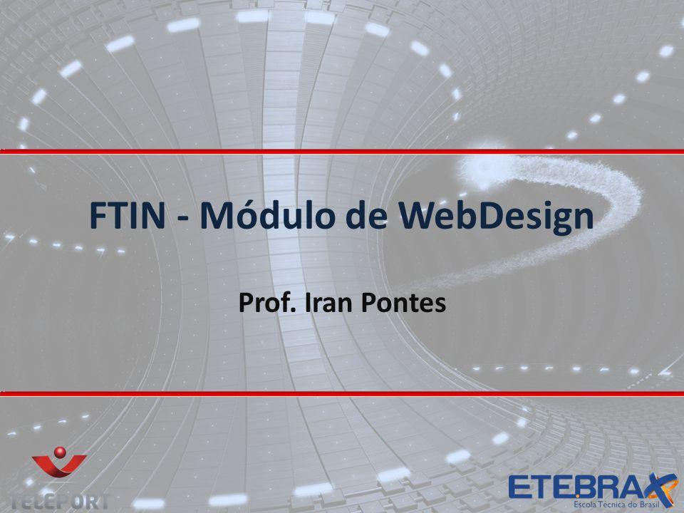 FTIN - Módulo de WebDesign Prof. Iran Pontes