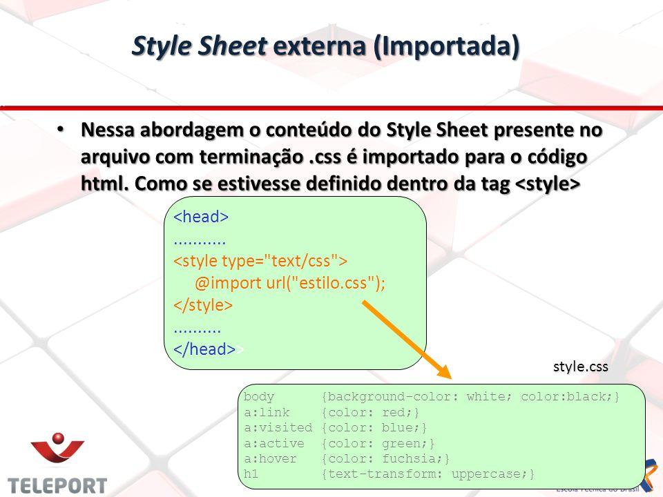 Style Sheet externa (Importada) Nessa abordagem o conteúdo do Style Sheet presente no arquivo com terminação.css é importado para o código html.