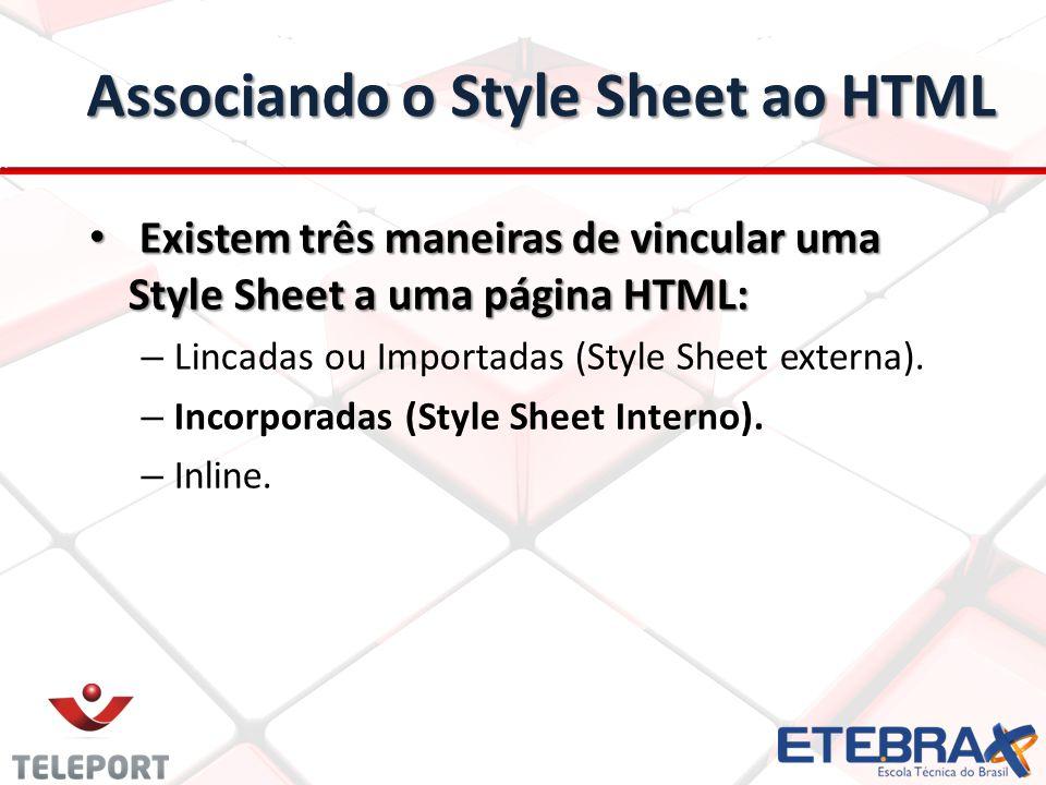 Associando o Style Sheet ao HTML Existem três maneiras de vincular uma Style Sheet a uma página HTML: Existem três maneiras de vincular uma Style Sheet a uma página HTML: – Lincadas ou Importadas (Style Sheet externa).