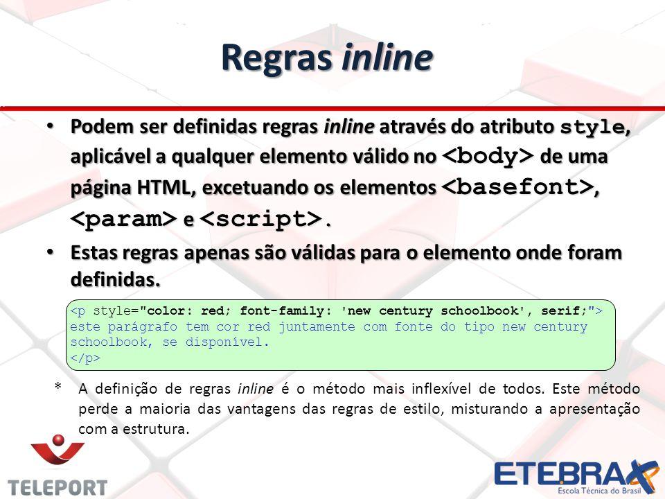 Regras inline Podem ser definidas regras inline através do atributo style, aplicável a qualquer elemento válido no de uma página HTML, excetuando os elementos, e.