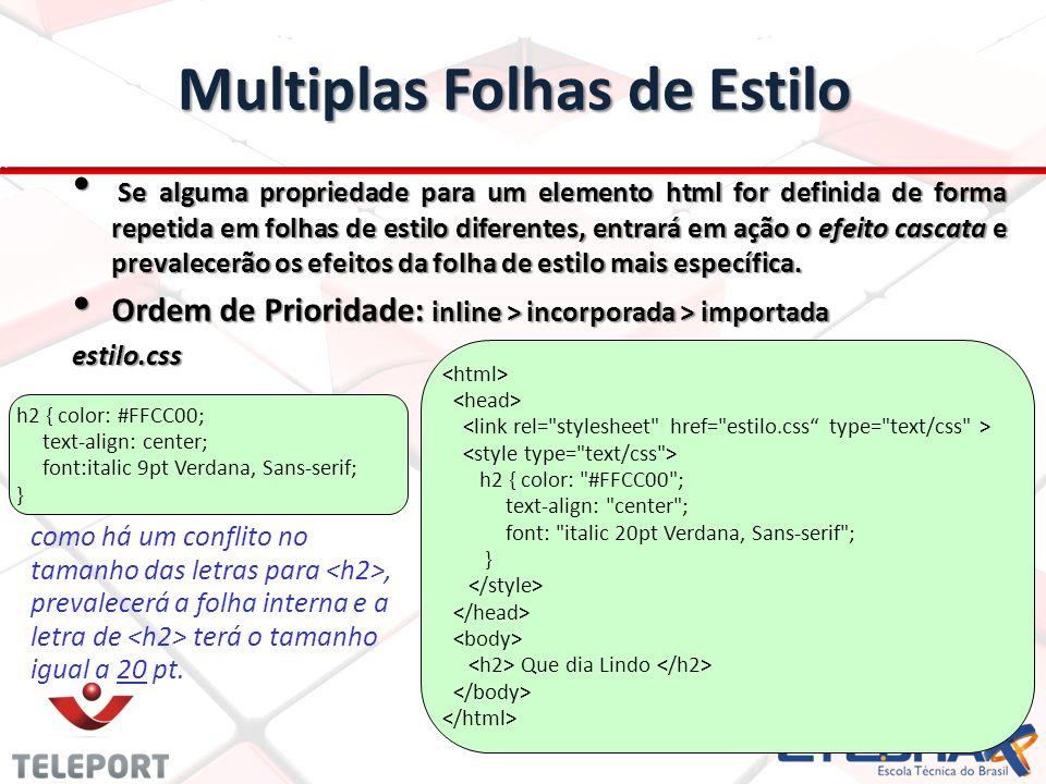 Multiplas Folhas de Estilo Se alguma propriedade para um elemento html for definida de forma repetida em folhas de estilo diferentes, entrará em ação o efeito cascata e prevalecerão os efeitos da folha de estilo mais específica.