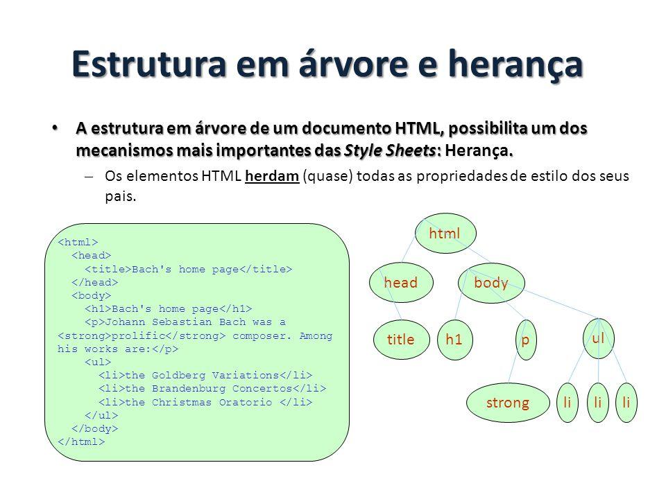 Estrutura em árvore e herança A estrutura em árvore de um documento HTML, possibilita um dos mecanismos mais importantes das Style Sheets: Herança.