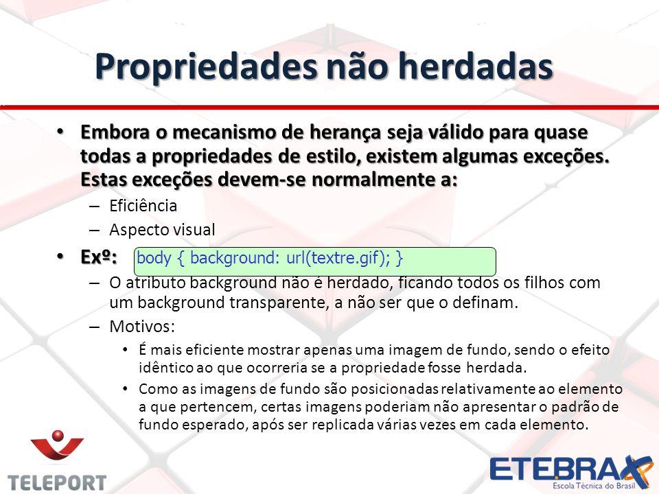 Propriedades não herdadas Embora o mecanismo de herança seja válido para quase todas a propriedades de estilo, existem algumas exceções.