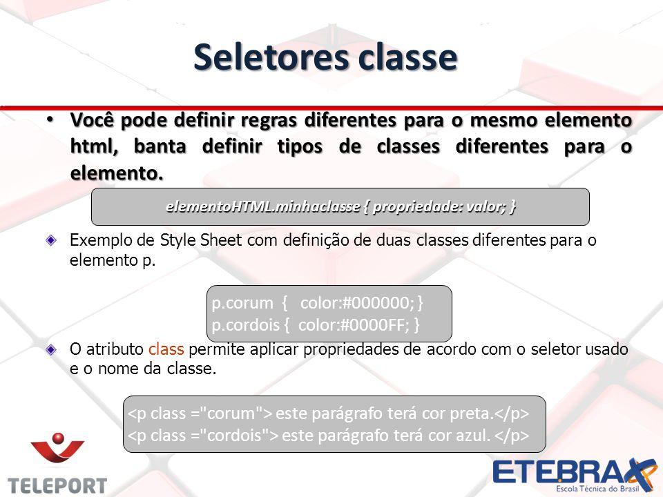 Seletores classe Você pode definir regras diferentes para o mesmo elemento html, banta definir tipos de classes diferentes para o elemento.