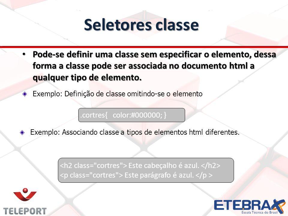 Seletores classe Pode-se definir uma classe sem especificar o elemento, dessa forma a classe pode ser associada no documento html a qualquer tipo de elemento.