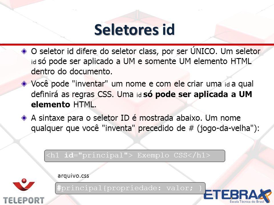 Seletores id idclass id O seletor id difere do seletor class, por ser ÚNICO.