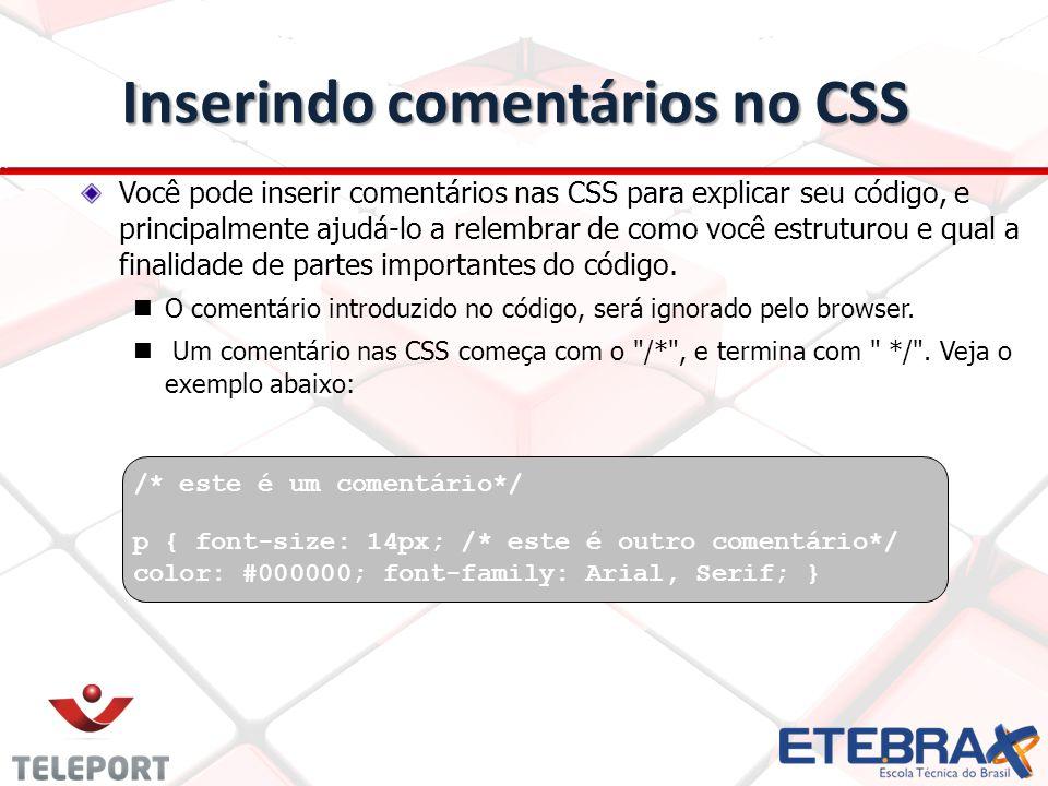 Inserindo comentários no CSS Você pode inserir comentários nas CSS para explicar seu código, e principalmente ajudá-lo a relembrar de como você estruturou e qual a finalidade de partes importantes do código.