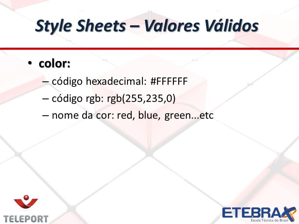 Style Sheets – Valores Válidos color: color: – código hexadecimal: #FFFFFF – código rgb: rgb(255,235,0) – nome da cor: red, blue, green...etc