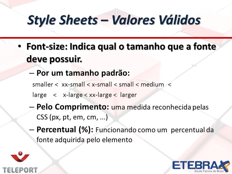 Style Sheets – Valores Válidos Font-size: Indica qual o tamanho que a fonte deve possuir.