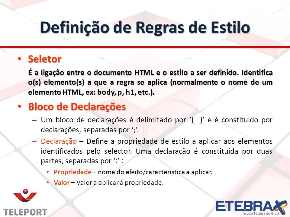 Definição de Regras de Estilo Seletor Seletor É a ligação entre o documento HTML e o estilo a ser definido.