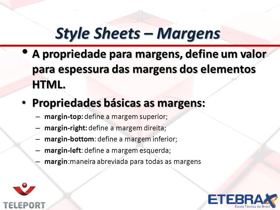 Style Sheets – Margens A propriedade para margens, define um valor para espessura das margens dos elementos HTML.
