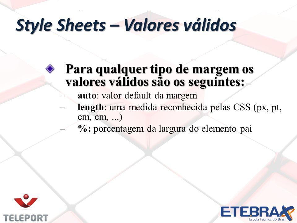 Style Sheets – Valores válidos Para qualquer tipo de margem os valores válidos são os seguintes: –auto: valor default da margem –length: uma medida reconhecida pelas CSS (px, pt, em, cm,...) –%: porcentagem da largura do elemento pai