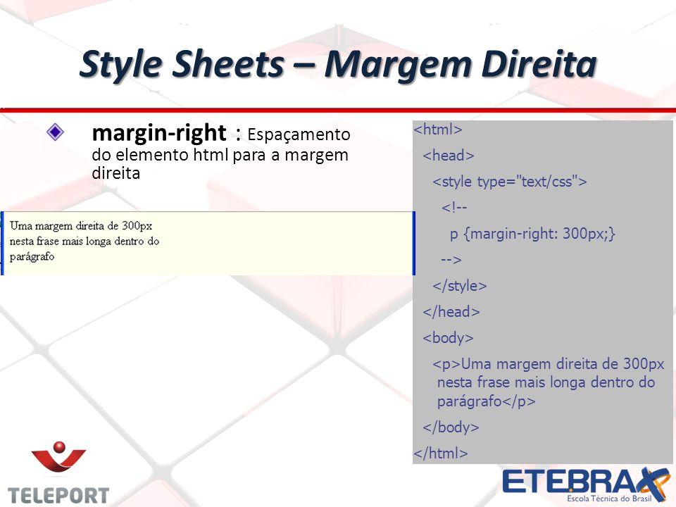 Style Sheets – Margem Direita <!-- p {margin-right: 300px;} --> Uma margem direita de 300px nesta frase mais longa dentro do parágrafo margin-right : Espaçamento do elemento html para a margem direita