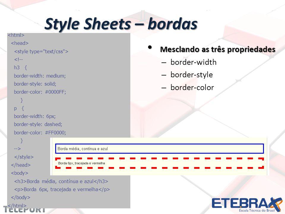 Mesclando as três propriedades Mesclando as três propriedades – border-width – border-style – border-color <!-- h3 { border-width: medium; border-style: solid; border-color: #0000FF; } p { border-width: 6px; border-style: dashed; border-color: #FF0000; } --> Borda média, contínua e azul Borda 6px, tracejada e vermelha