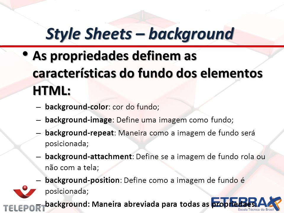 Style Sheets – background As propriedades definem as características do fundo dos elementos HTML: As propriedades definem as características do fundo