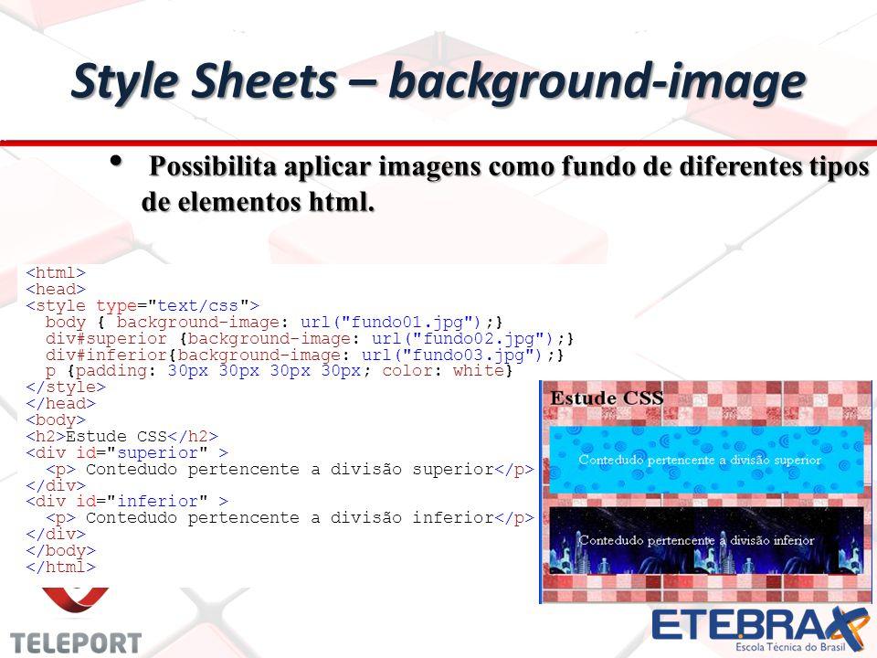 Style Sheets – background-image Possibilita aplicar imagens como fundo de diferentes tipos de elementos html.