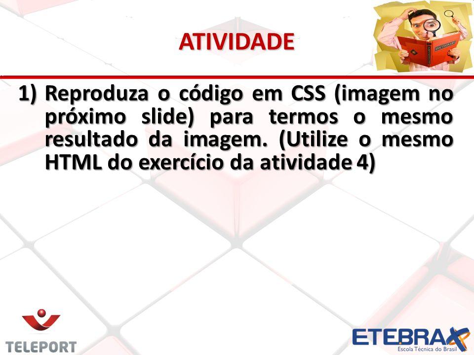 ATIVIDADE 1)Reproduza o código em CSS (imagem no próximo slide) para termos o mesmo resultado da imagem.
