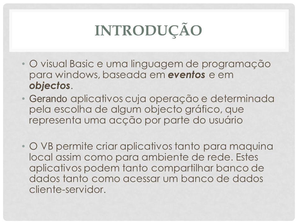 INTRODUÇÃO O visual Basic e uma linguagem de programação para windows, baseada em eventos e em objectos. Gerando aplicativos cuja operação e determina