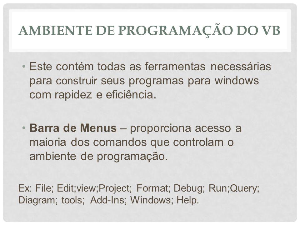 AMBIENTE DE PROGRAMAÇÃO DO VB Barra de Ferramentas – esta localizada abaixo da barra de menus, com butoes que funcionam como atalhos para executar comandos e controlar o ambiente de programacao.