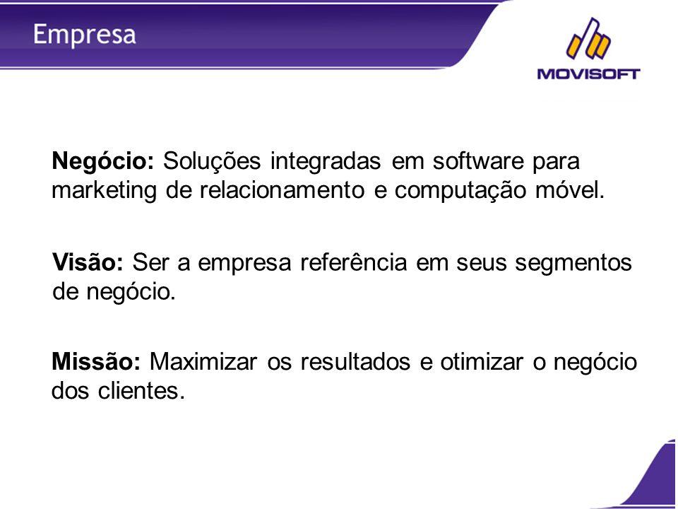 Negócio: Soluções integradas em software para marketing de relacionamento e computação móvel. Visão: Ser a empresa referência em seus segmentos de neg