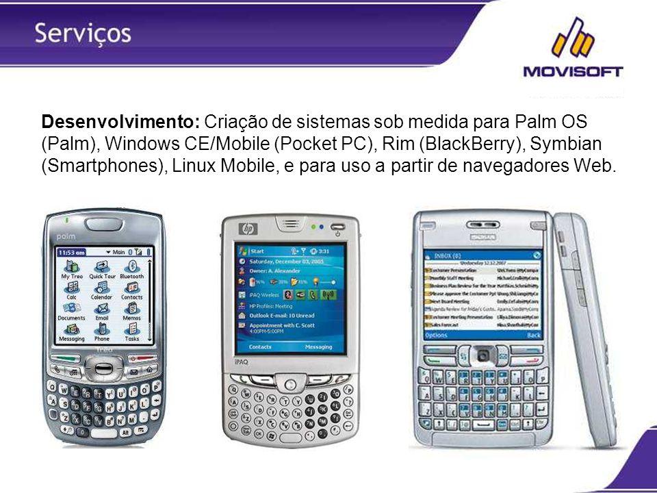 Desenvolvimento: Criação de sistemas sob medida para Palm OS (Palm), Windows CE/Mobile (Pocket PC), Rim (BlackBerry), Symbian (Smartphones), Linux Mob