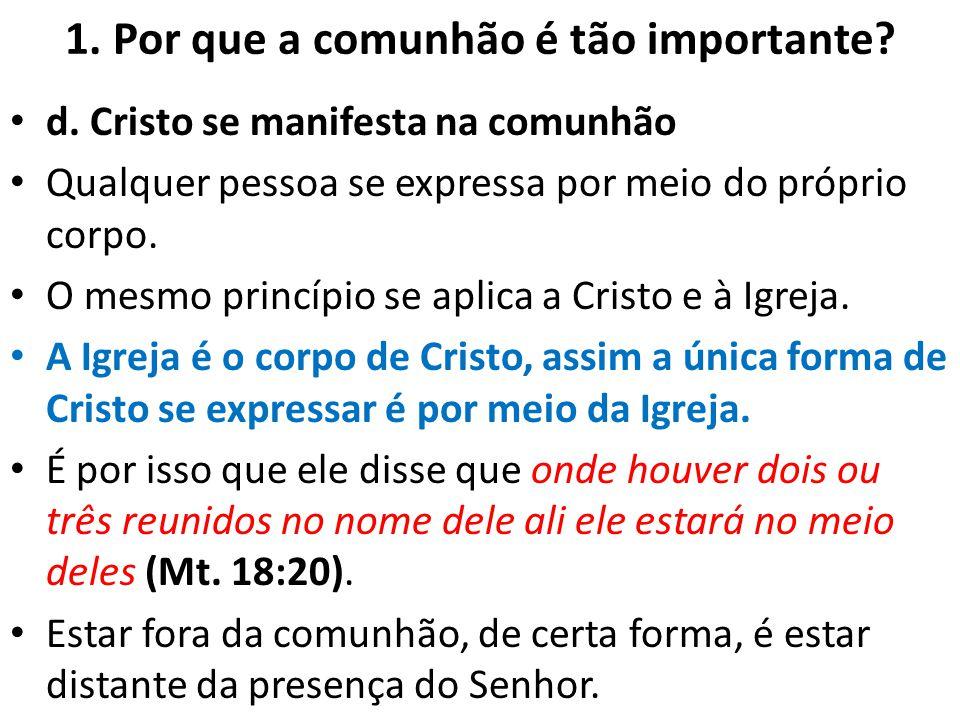 1. Por que a comunhão é tão importante? d. Cristo se manifesta na comunhão Qualquer pessoa se expressa por meio do próprio corpo. O mesmo princípio se