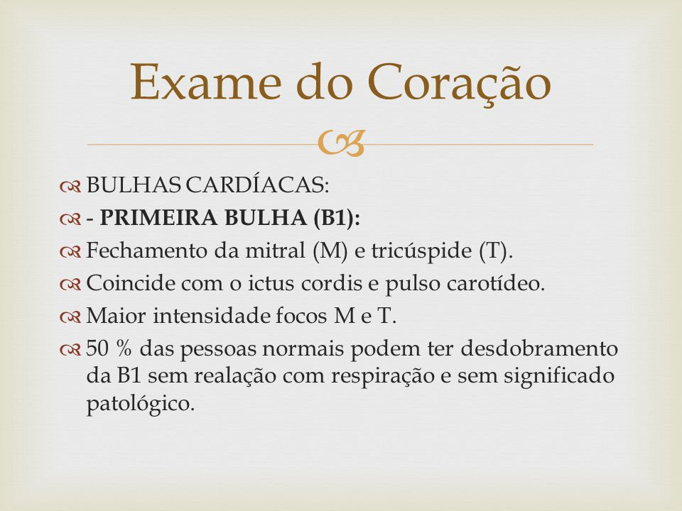 BULHAS CARDÍACAS: - PRIMEIRA BULHA (B1): Fechamento da mitral (M) e tricúspide (T). Coincide com o ictus cordis e pulso carotídeo. Maior intensidade f