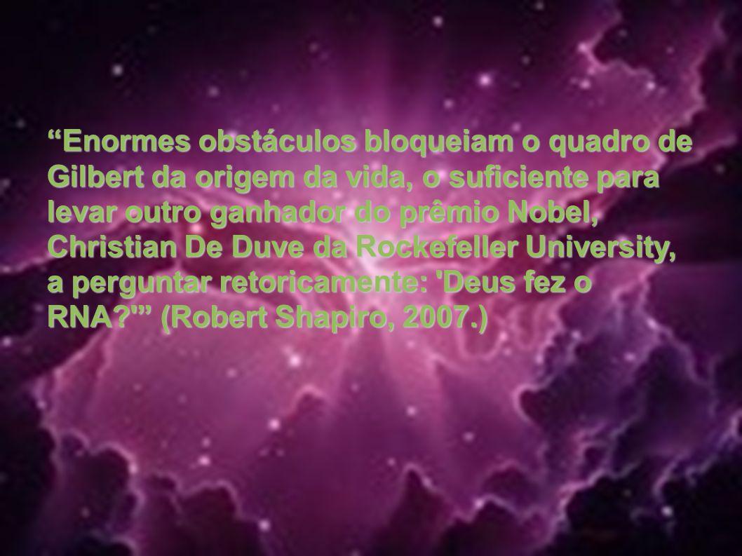 Enormes obstáculos bloqueiam o quadro de Gilbert da origem da vida, o suficiente para levar outro ganhador do prêmio Nobel, Christian De Duve da Rocke