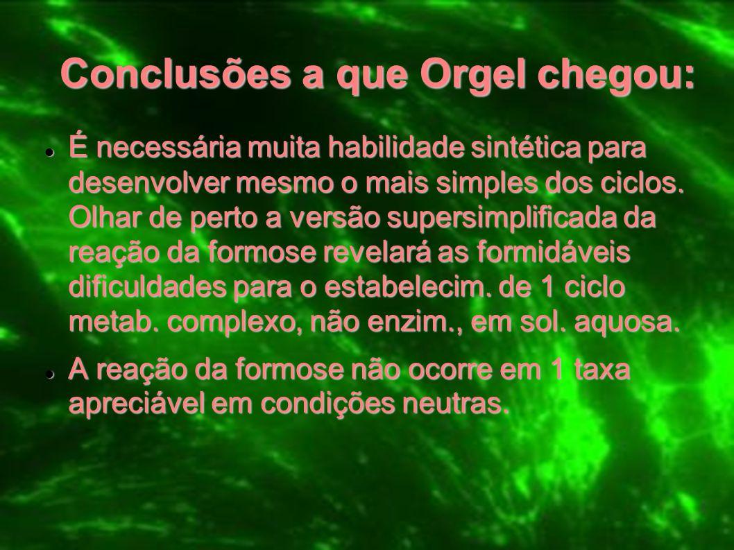 Conclusões a que Orgel chegou: É necessária muita habilidade sintética para desenvolver mesmo o mais simples dos ciclos. Olhar de perto a versão super