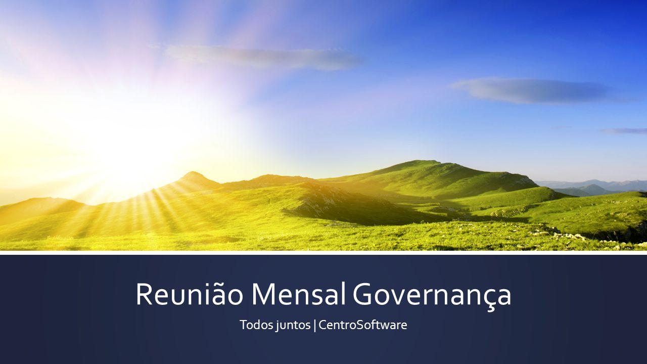 Reunião Mensal Governança Todos juntos   CentroSoftware